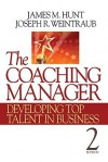 The Coaching Manager: Developing Top Talent in Business - James Hunt, Joseph Weintraub
