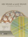 Hex Weave & Mad Weave: An Introduction to Triaxial Weaving - Elizabeth Harris, Charlene St John