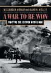 A War To Be Won: Fighting the Second World War - Williamson Murray, Allan R. Millett