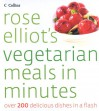 Rose Elliot's Vegetarian Meals In Minutes: Over 200 Delicious Dishes In A Flash - Rose Elliot