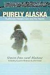 Purely Alaska: Authentic Voices of the Far North - Susan B. Andrews, John Creed