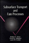 Subsurface Transport and Fate Processes - Robert C. Knox, Larry W. Canter