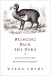 Bringing Back The Dodo: Lessons In Natural And Unnatural History - Wayne Grady