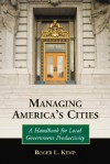 Managing America's Cities: A Handbook for Local Government Productivity - Roger L. Kemp