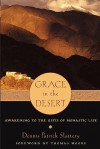Grace in the Desert: Awakening to the Gifts of Monastic Life - Dennis Patrick Slattery
