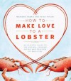 How to Make Love to a Lobster: An Eclectic Guide to the Buying, Cooking, Eating and Folklore of Shellfish - Marjorie Harris, Peter Taylor