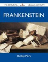Frankenstein - The Original Classic Edition - Mary Shelley