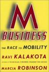 M-Business: The Race to Mobility - Ravi Kalakota, Marcia Robinson