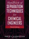 Handbook of Separation Techniques for Chemical Engineers - Philip A. Schweitzer