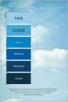 This Close - Jessica Francis Kane
