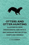 Otters and Otter-Hunting - Illustrated from Photographs, and with a Map Showing British Otter-Hunts and Kennels - L.C.R. Cameron, Rudolf Steiner