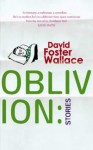 Oblivion: Stories - David Foster Wallace