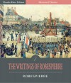 The Writings of Robespierre - Maximilien de Robespierre, Charles River Editors