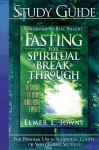 Fasting for Spiritual Breakthrough Study Guide: A Guide To Nine Biblical Fasts - Elmer L. Towns