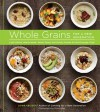Whole Grains for a New Generation: Light Dishes, Hearty Meals, Sweet Treats, and Sundry Snacks for the Everyday Cook - Liana Krissoff, Rinne Allen