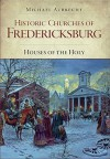 Historic Churches of Fredericksburg: Houses of the Holy - Michael Aubrecht