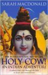 Holy Cow! An Indian Adventure - Sarah Macdonald
