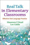 Real Talk in Elementary Classrooms: Effective Oral Language Practice - Maureen P. Boyd, Lee Galda, Donald L. Rubin, Maureen P. Boyd, Maureen