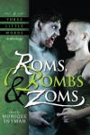 Roms, Bombs & Zoms - Michelle Kilmer, Ken MacGregor, Katie Cord, Randy Henderson, Paul S. Huggins, Matt Youngmark, Dawn Marie Pares, Kriscinda Lee Everitt, Michele Roger, Tom D. Wright, Jay Wilburn, Katie Jones, Patrick D'Orazio, Kris Freestone, Joshua Brown, Killion Slade, John Edward Betan
