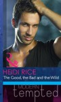 The Good, the Bad and the Wild (Mills & Boon Modern Tempted) (Mills & Boon RIVA) - Heidi Rice