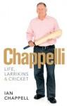 Chappelli: Life, Larrikins & Cricket - Ian Chappell
