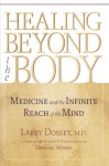 Healing Beyond the Body: Medicine and the Infinite Reach of the Mind - Larry Dossey