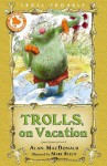 Trolls on Vacation - Alan MacDonald, Mark Beech, Mark Beech