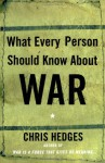 What Every Person Should Know About War - Chris Hedges, Dominick Anfuso