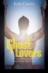 Ghost Lovers: Tales of Seductions from Beyond the Grave - Kyle Cicero