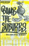 Bomb the Suburbs: Graffiti, Race, Freight-Hopping and the Search for Hip Hop's Moral Center - William Upski Wimsatt