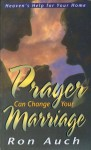 Prayer Can Change Your Marriage - Ron Auch