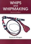 Whips and Whipmaking - David W. Morgan