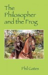 The Philosopher and the Frog - Phil Gates