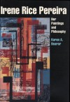 Irene Rice Pereira: Her Paintings and Philosophy - Karen A. Bearor