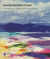 Donald Hamilton Fraser: A Retrospective: Metamorphosis Not Metaphor - Clare Clinton, Brendan Neiland, Peter Blake, Annela Twitchin