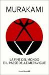 La fine del mondo e il paese delle meraviglie - Haruki Murakami, Antonietta Pastore