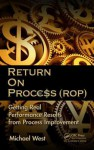 Return On Process (ROP): Getting Real Performance Results from Process Improvement - Michael West