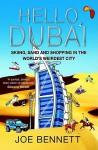 Hello Dubai: Skiiing, Sand and Shopping in the World's Weirdest City - Joe Bennett