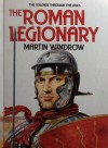 The Roman Legionary (Soldiers Through the Ages) - Martin Windrow