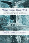 Water from a Deep Well: Christian Spirituality from Early Martyrs to Modern Missionaries - Gerald Lawson Sittser