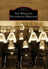 Wheaton Franciscan Heritage, Illinois (Images of America Series) - Jeanne Guilfoyle