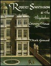 Robert Smythson and the Elizabethan Country House - Mark Girouard
