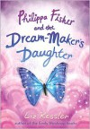 Philippa Fisher and the Dream-Maker's Daughter - Liz Kessler