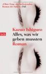 Alles, was wir geben mussten - Kazuo Ishiguro, Barbara Schaden