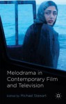 Melodrama in Contemporary Film and Television - Michael Stewart