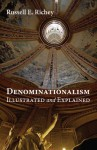 Denominationalism Illustrated and Explained - Russell E. Richey