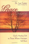 Grace and Divorce: God's Healing Gift to Those Whose Marriages Fall Short - Les Carter