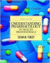Understanding Pharmacology for Health Professionals (3rd Edition) - Susan M. Turley