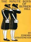 The Minute Boys of Bunker Hill - Edward Stratemeyer, J.W. Kennedy