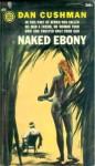 Naked Ebony - Dan Cushman